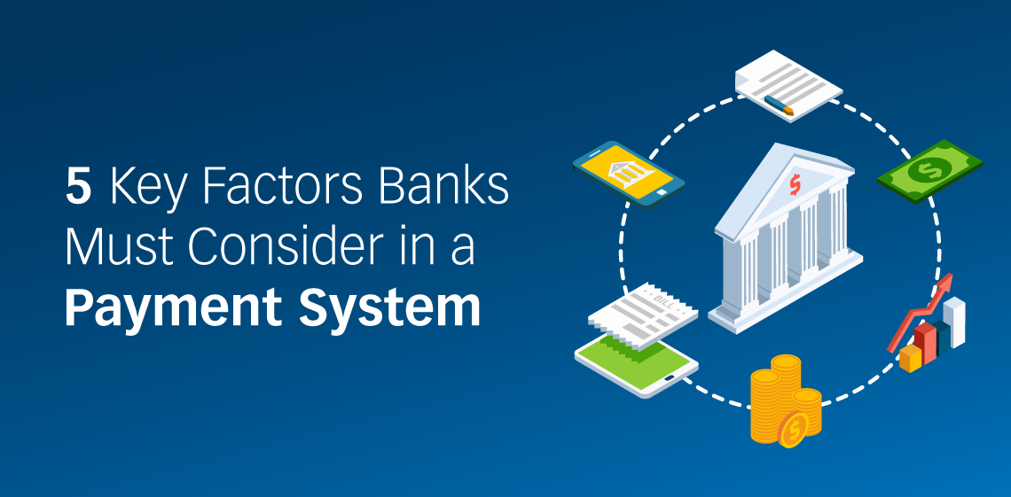 5 Key Factors Banks Must Consider in a Payment System