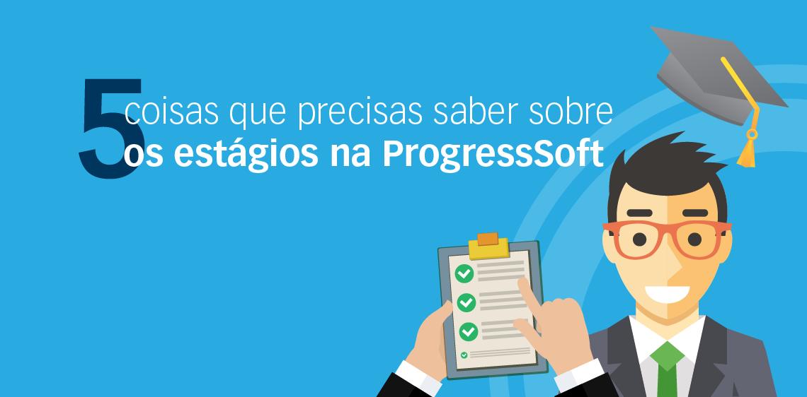 5 coisas que precisas saber sobre os estágios na ProgressSoft