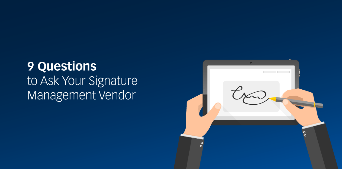 9 Questions to Ask Your Signature Management Vendor