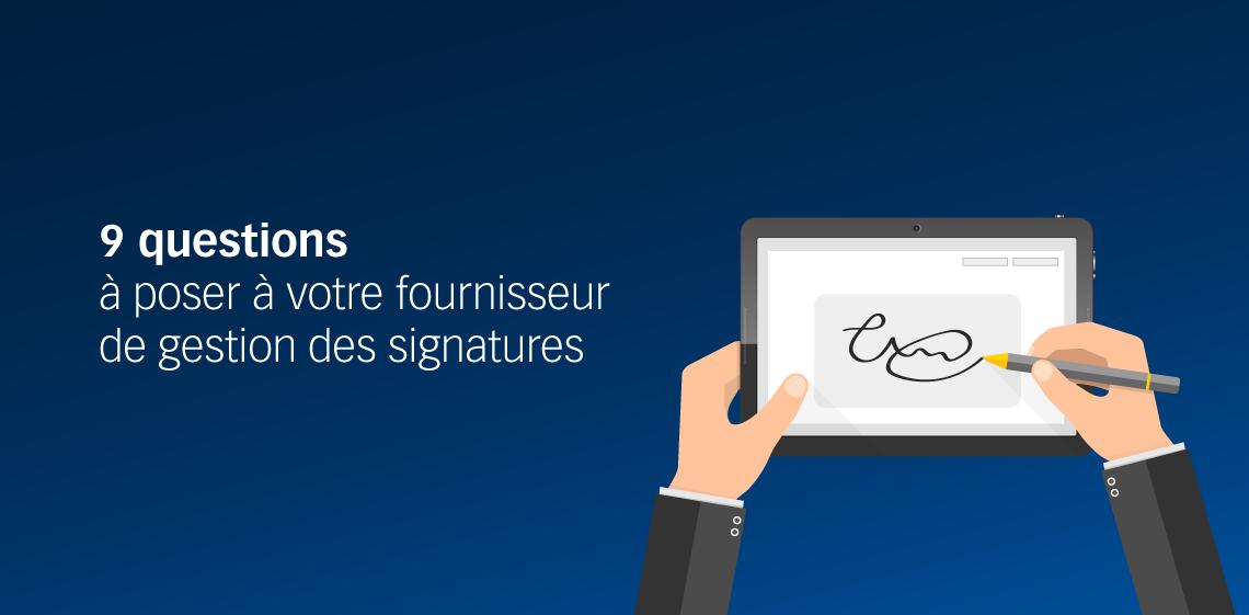9 questions à poser à votre fournisseur de gestion des signatures