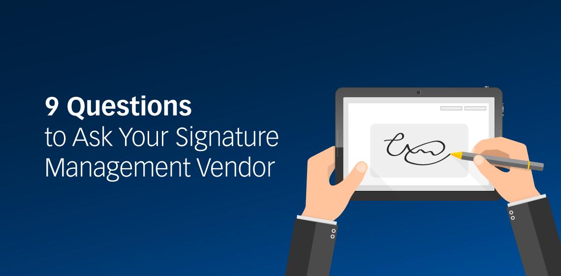 9 Questions to Ask Your Signature Management Vendor