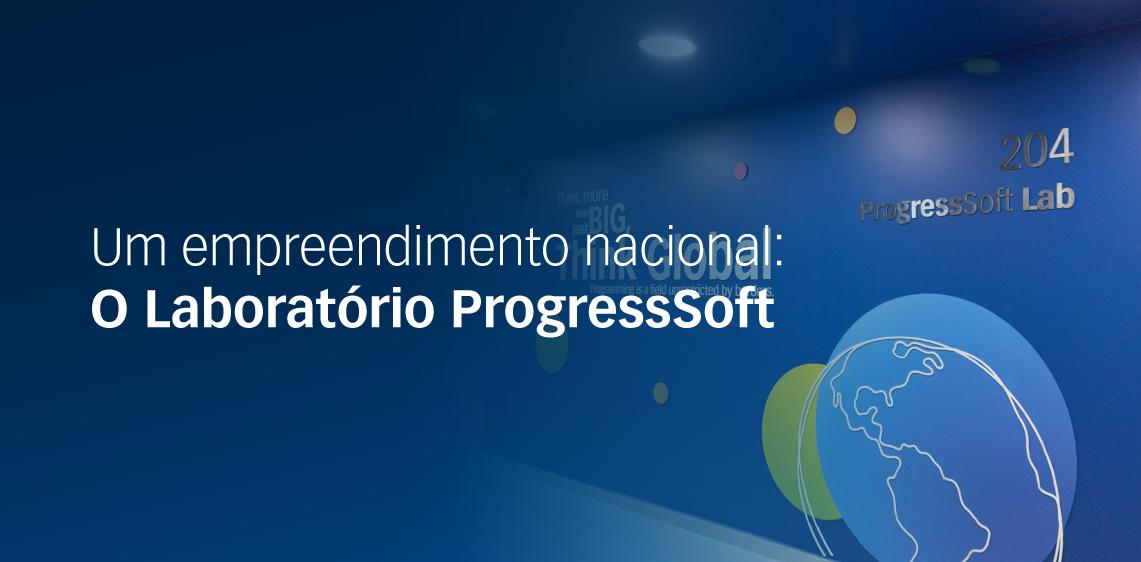 Um empreendimento nacional: O Laboratório ProgressSoft