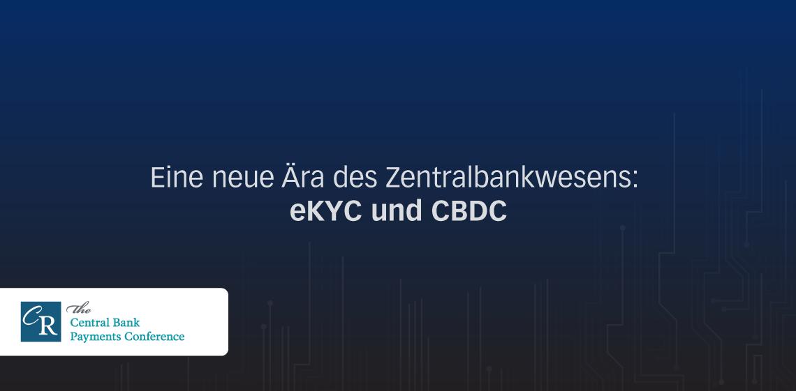 Eine neue Ära des Zentralbankwesens: eKYC und CBDC