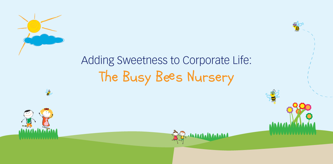 Adding Sweetness to Corporate Life: The Busy Bees Nursery