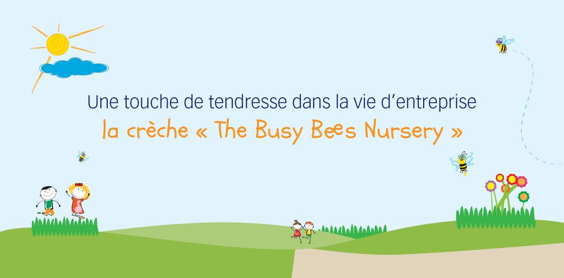 Une touche de tendresse dans la vie d'entreprise: la crèche « The Busy Bees Nursery »
