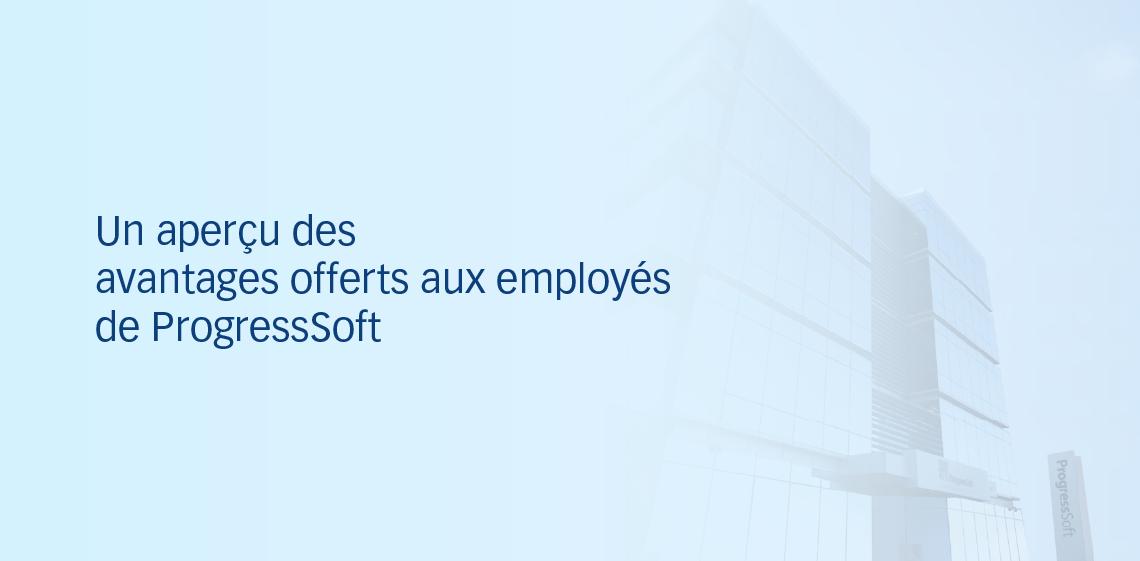 Un aperçu des avantages offerts aux employés de ProgressSoft