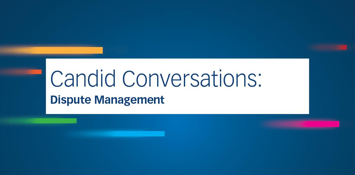 Candid Conversations: Dispute Management