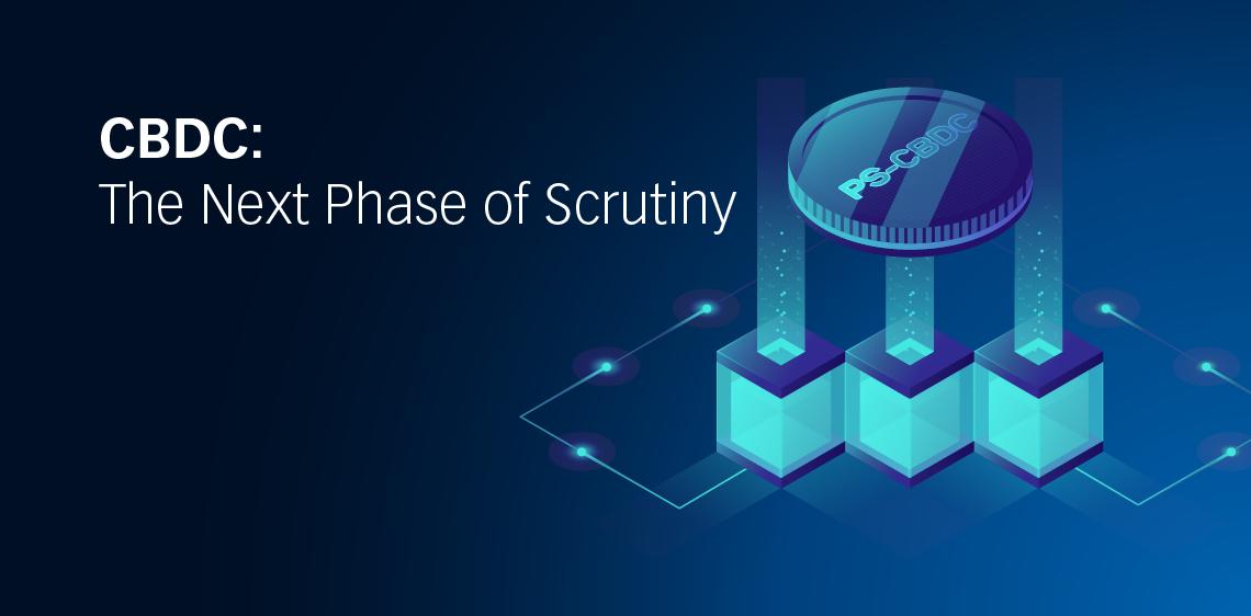 CBDC: The Next Phase of Scrutiny