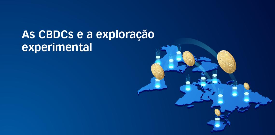 As CBDCs e a exploração experimental
