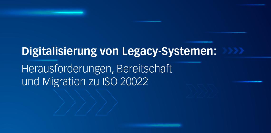 Digitalisierung von Legacy-Systemen: Herausforderungen, Bereitschaft und Migration zu ISO 20022