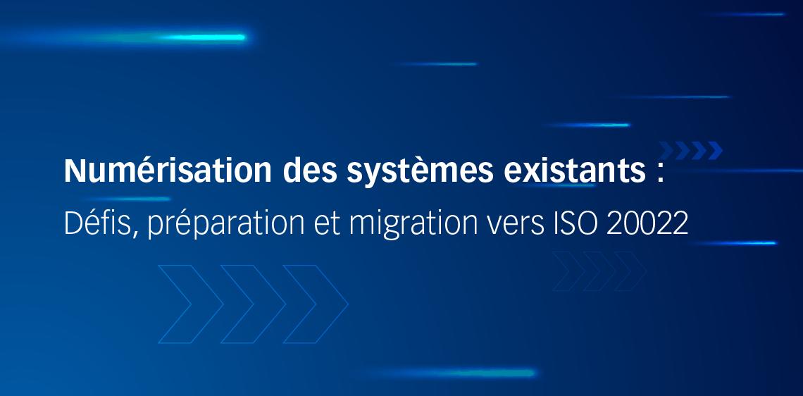 Numérisation des systèmes existants : Défis, préparation et migration vers ISO 20022