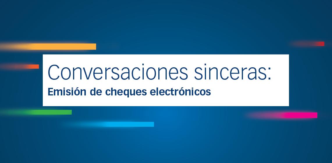 Conversaciones sinceras: Emisión de cheques electrónicos
