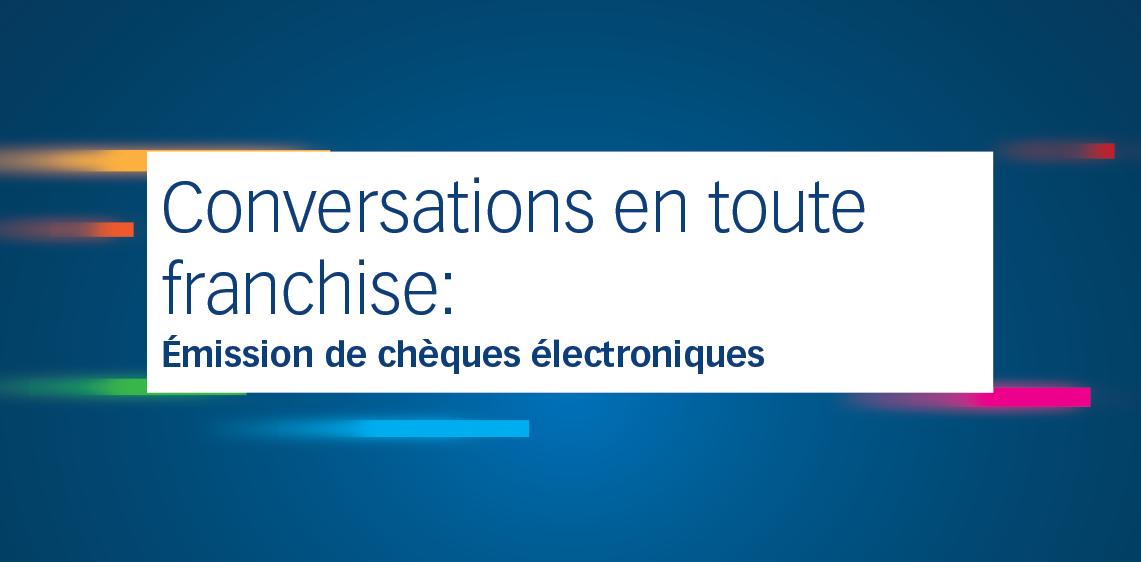 Conversations en toute franchise: Émission de chèques électroniques