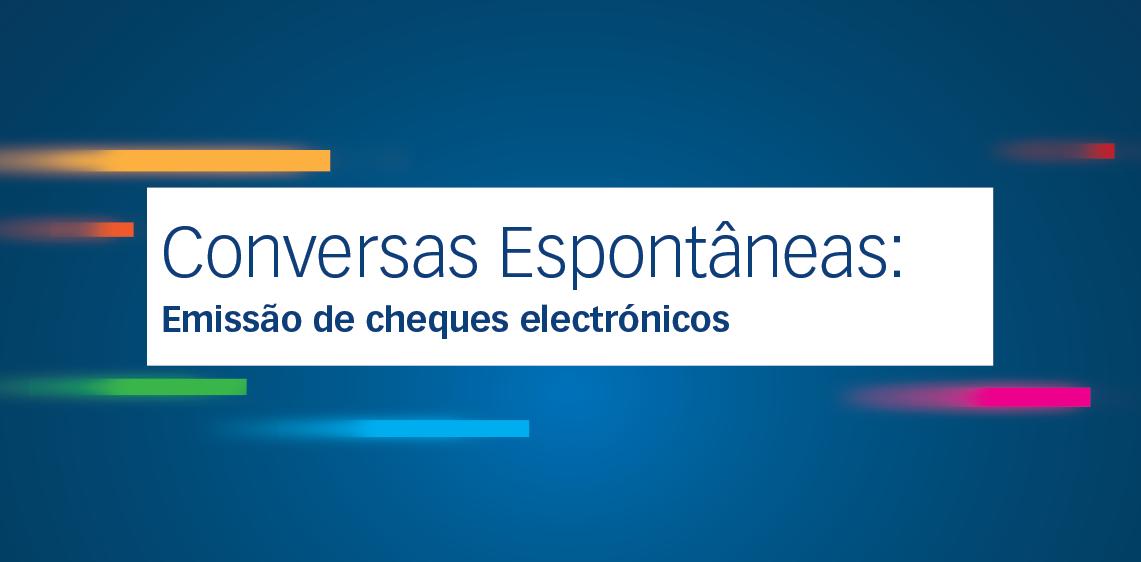 Conversas Espontâneas: Emissão de cheques electrónicos