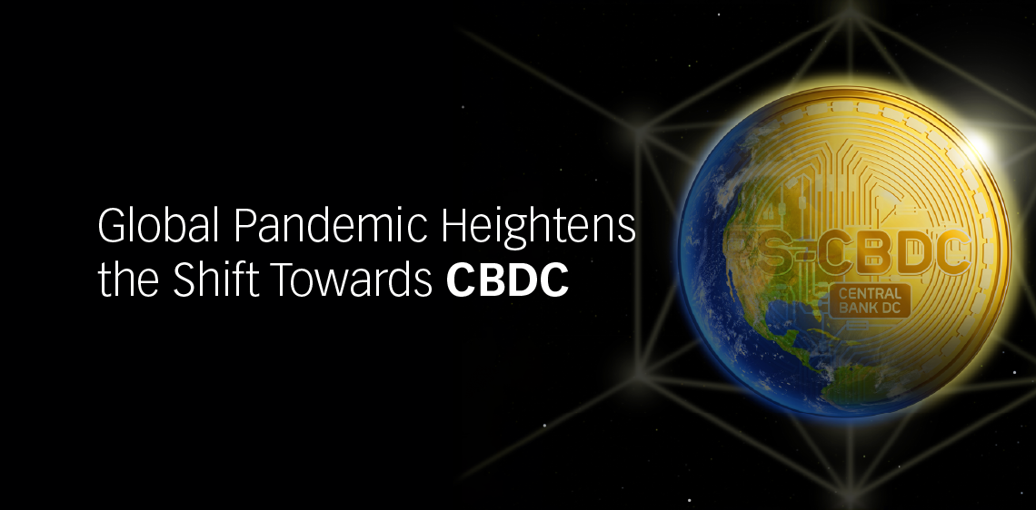 Global Pandemic Heightens the Shift Towards CBDC