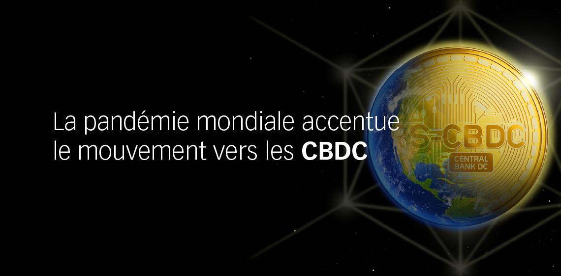La pandémie mondiale accentue le mouvement vers les CBDC