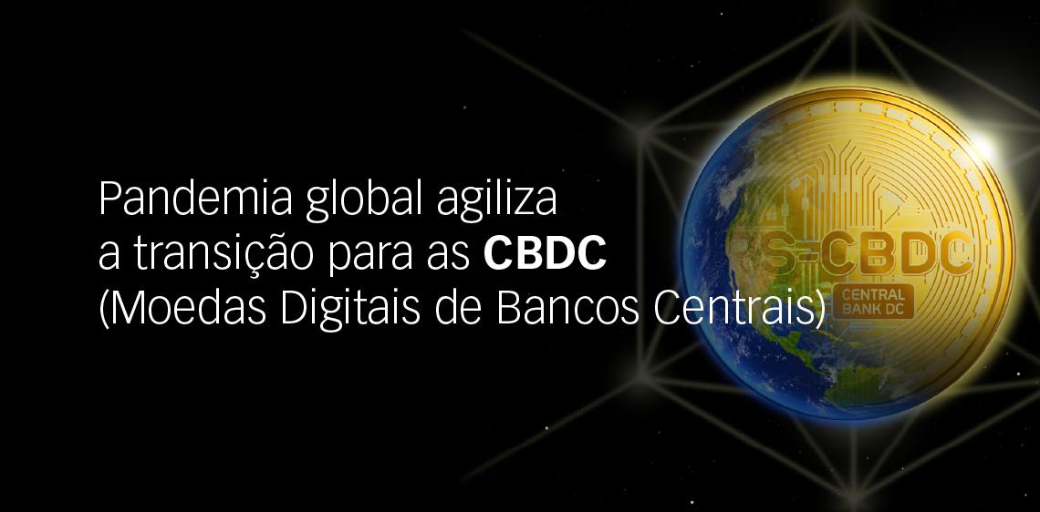 Pandemia global agiliza a transição para as CBDC (Moedas Digitais de Bancos Centrais)
