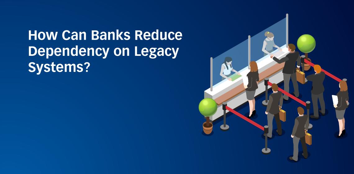 Como os bancos podem reduzir a dependência dos sistemas pré-existentes?