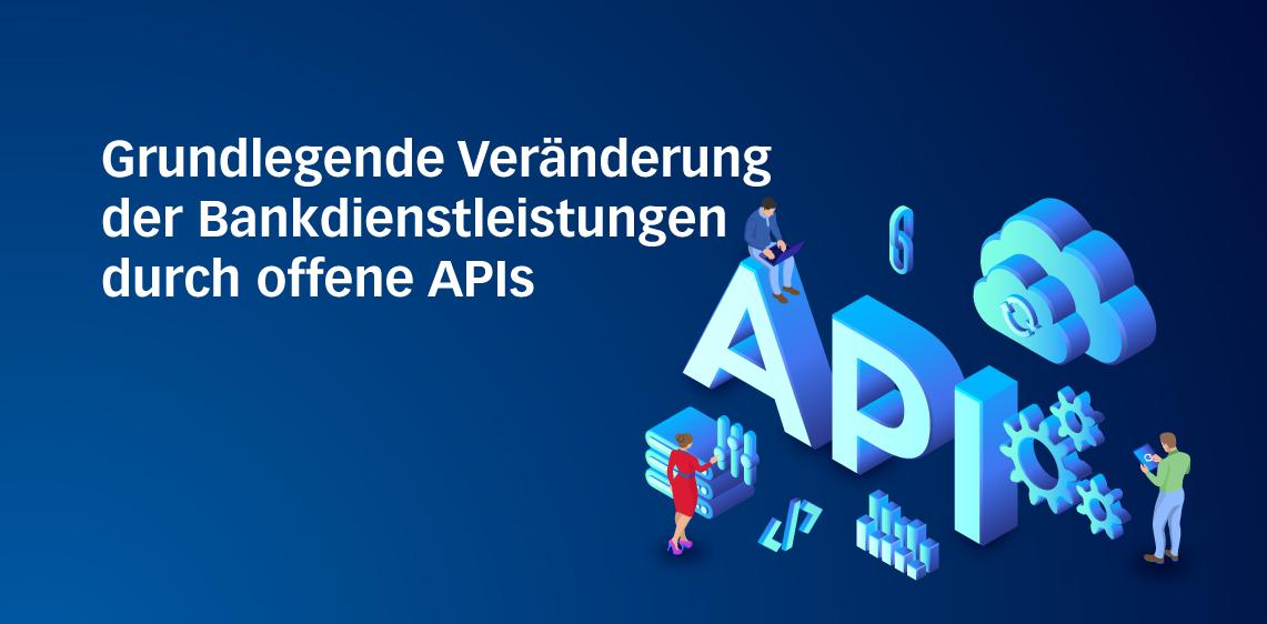 Grundlegende Veränderung der Bankdienstleistungen durch offene APIs