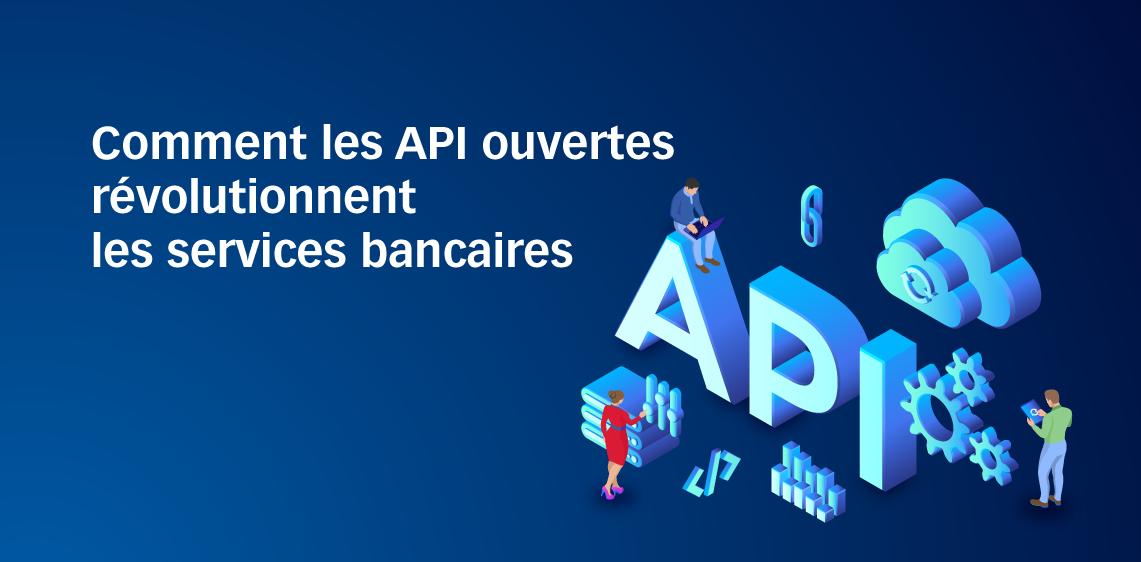 Comment les API ouvertes révolutionnent les services bancaires