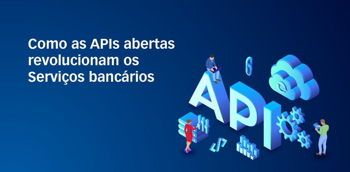 Como as APIs abertas revolucionam os Serviços bancários