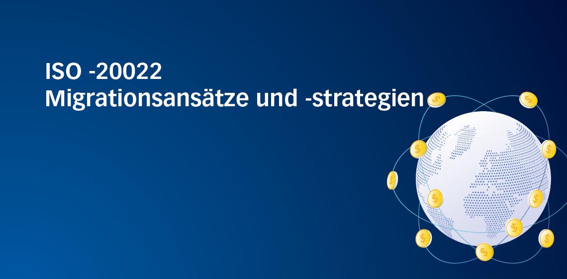 ISO 20022-Migrationsansätze und -strategien