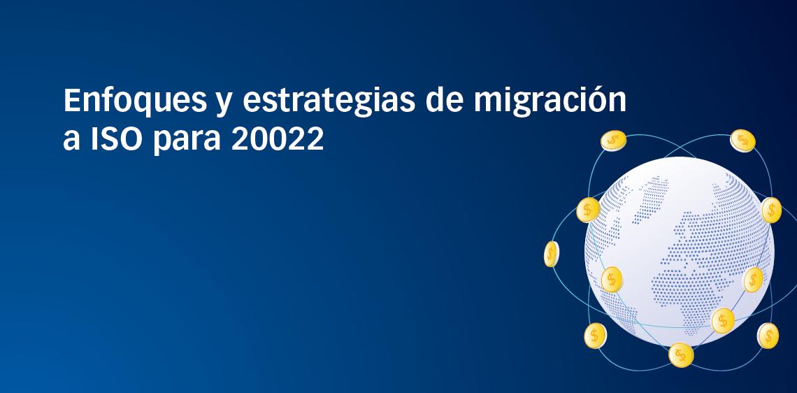 Enfoques y estrategias de migración a ISO para 20022