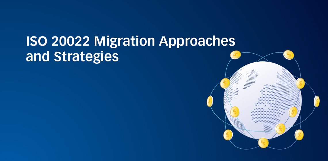 ISO 20022 Migration Approaches and Strategies