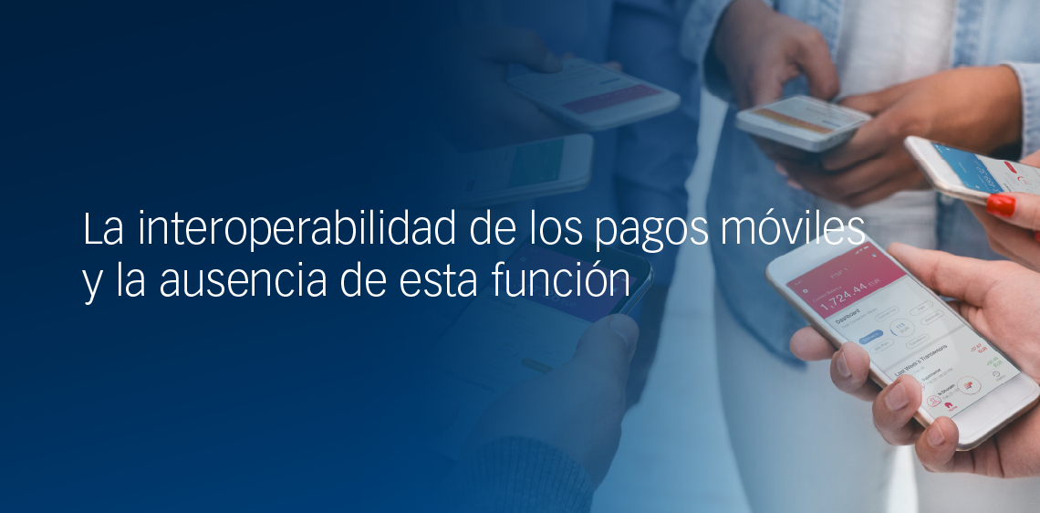 La interoperabilidad de los pagos móviles y la ausencia de esta función