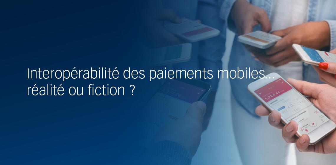 Interopérabilité des paiements mobiles...réalité ou fiction ?