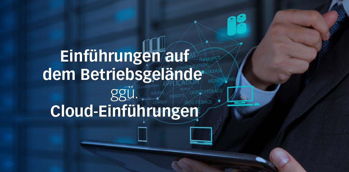 Einführungen auf dem Betriebsgelände ggü. Cloud-Einführungen