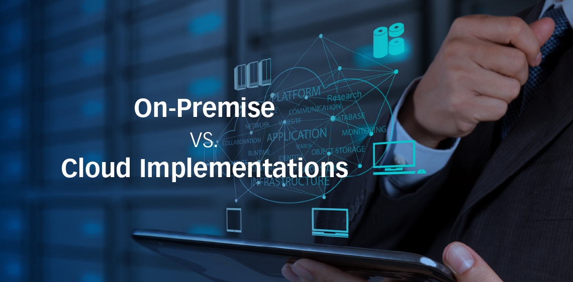 On-Premise vs. Cloud Implementations