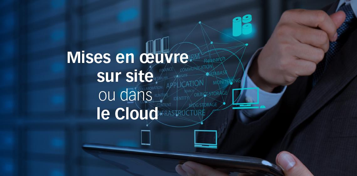 Mises en œuvre sur site ou dans le Cloud