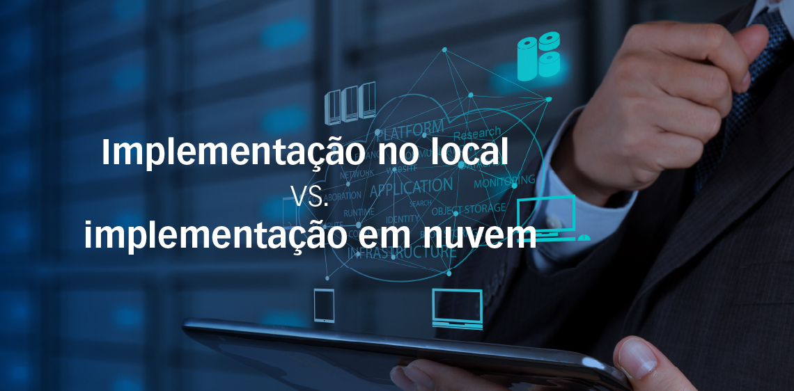 Implementação no local vs. implementação em nuvem