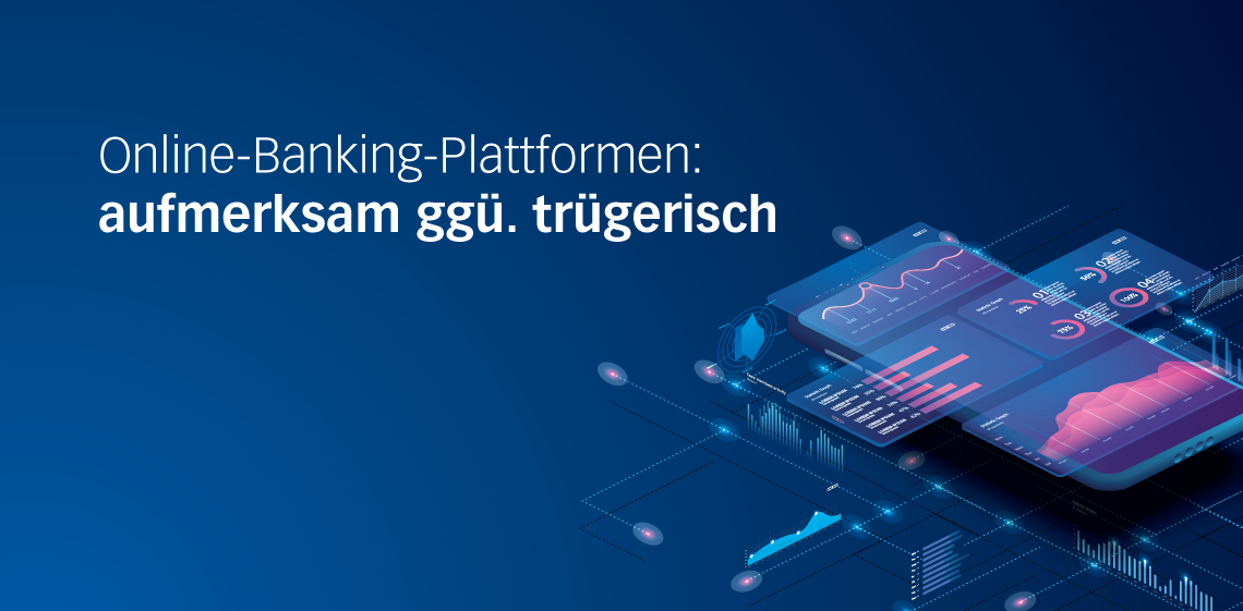 Online-Banking-Plattformen: aufmerksam ggü. trügerisch