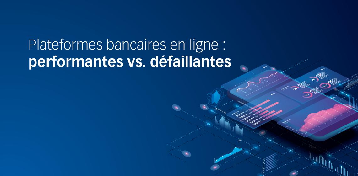 Plateformes bancaires en ligne : performantes vs. défaillantes
