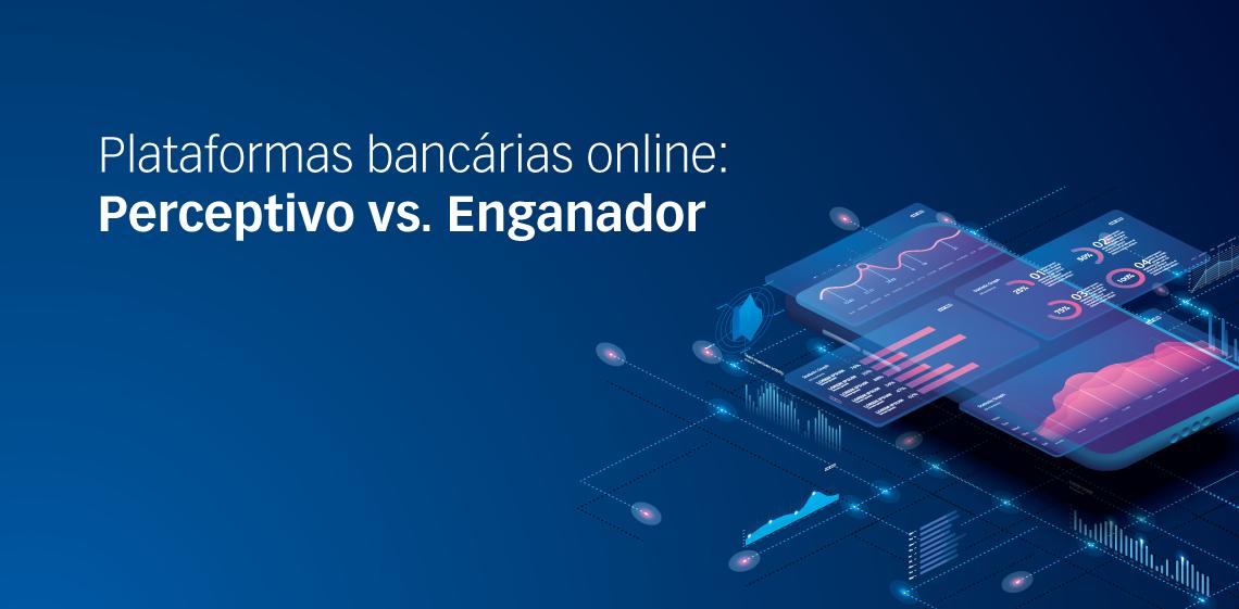 Plataformas bancárias online: Perceptivo vs. Enganador