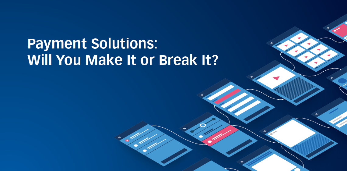 Payment Solutions: Will You Make It or Break It?