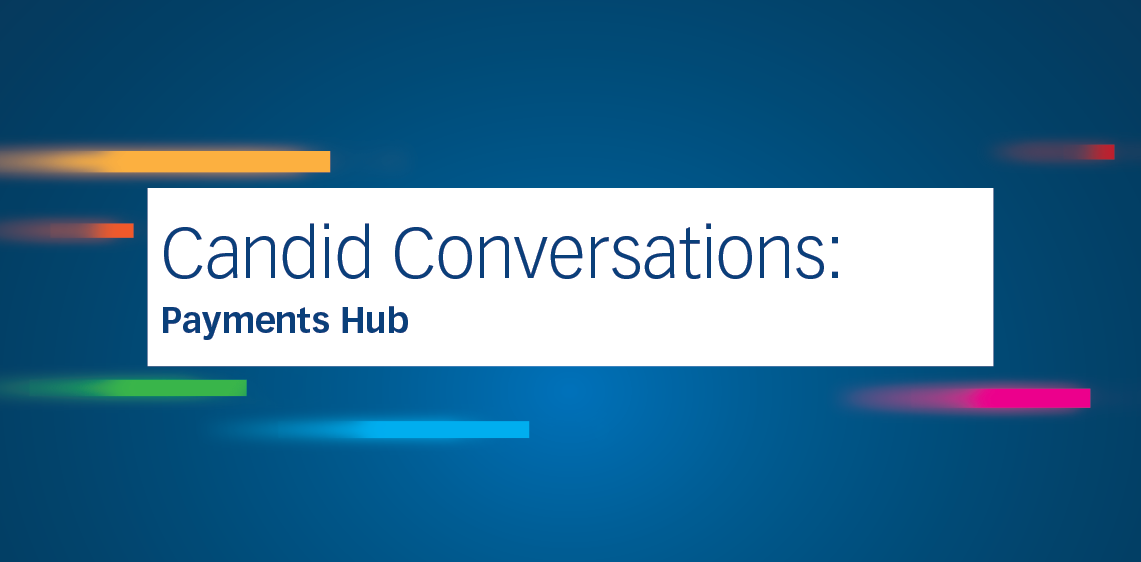 Candid Conversations: Payments Hub