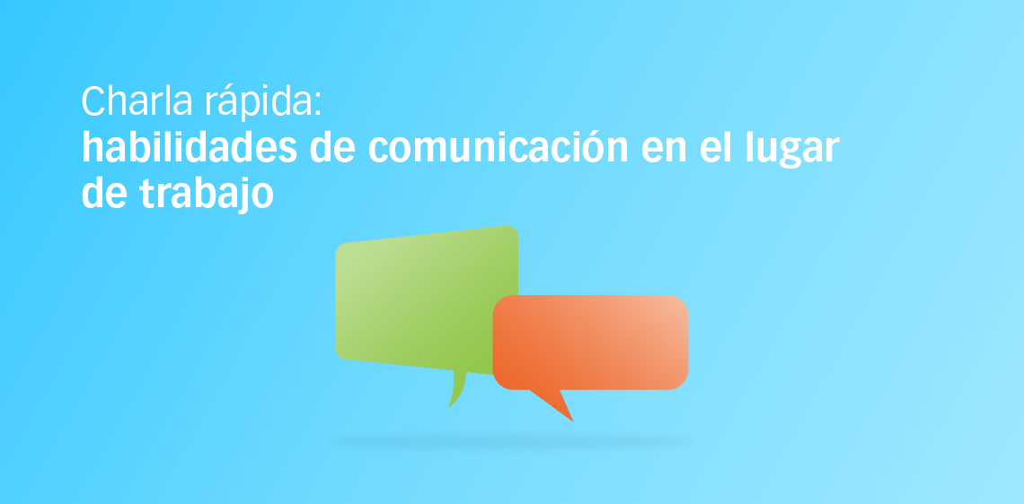 Charla rápida: habilidades de comunicación en el lugar de trabajo