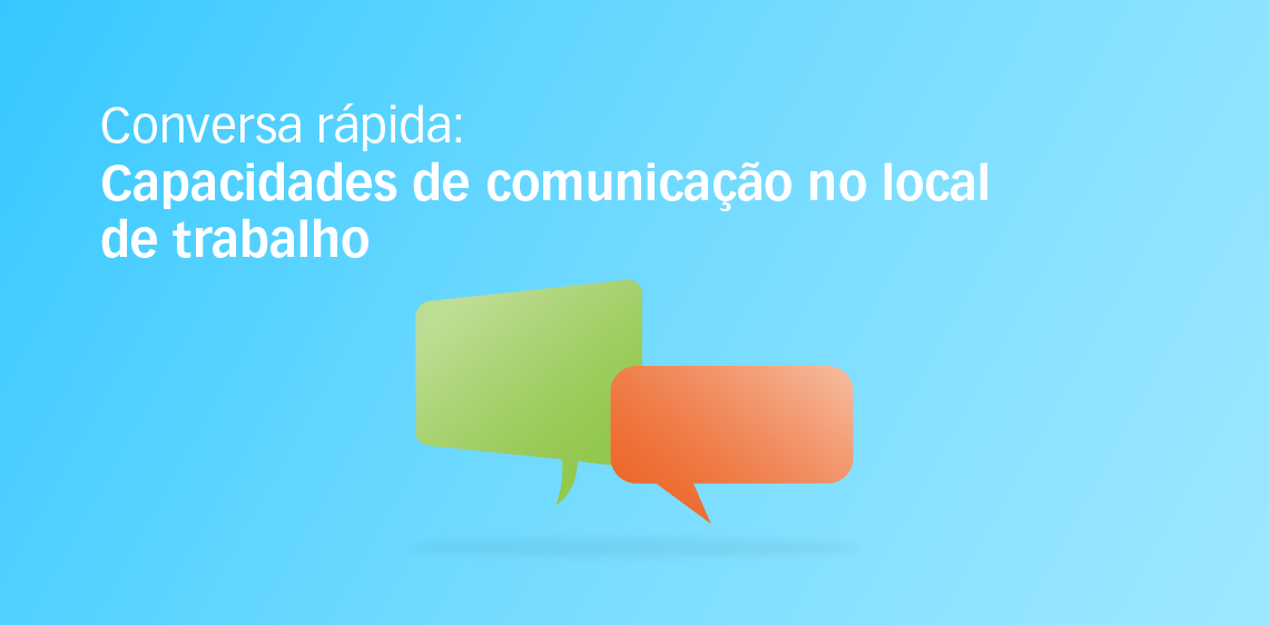 Conversa rápida: Capacidades de comunicação no local de trabalho