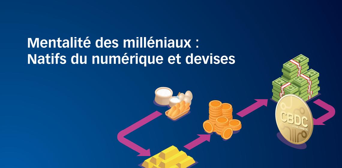 Mentalité des milléniaux : Natifs du numérique et devises
