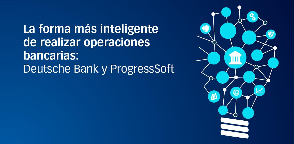 La forma más inteligente de realizar operaciones bancarias: Deutsche Bank y ProgressSoft