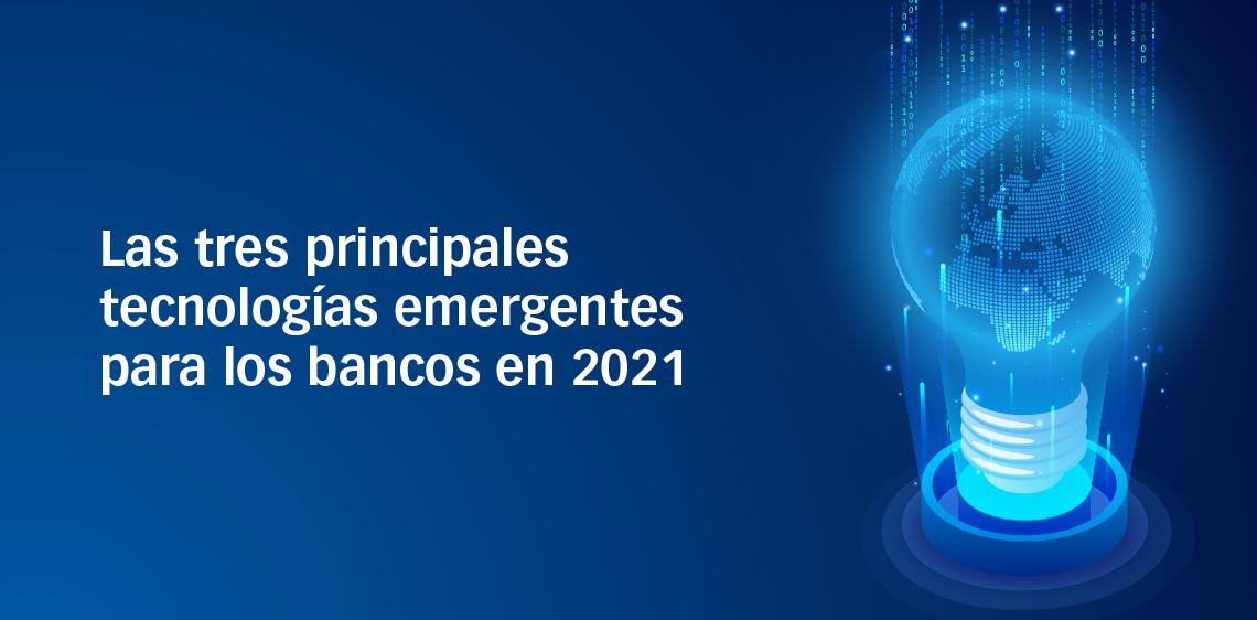 Las tres principales tecnologías emergentes para los bancos en 2021