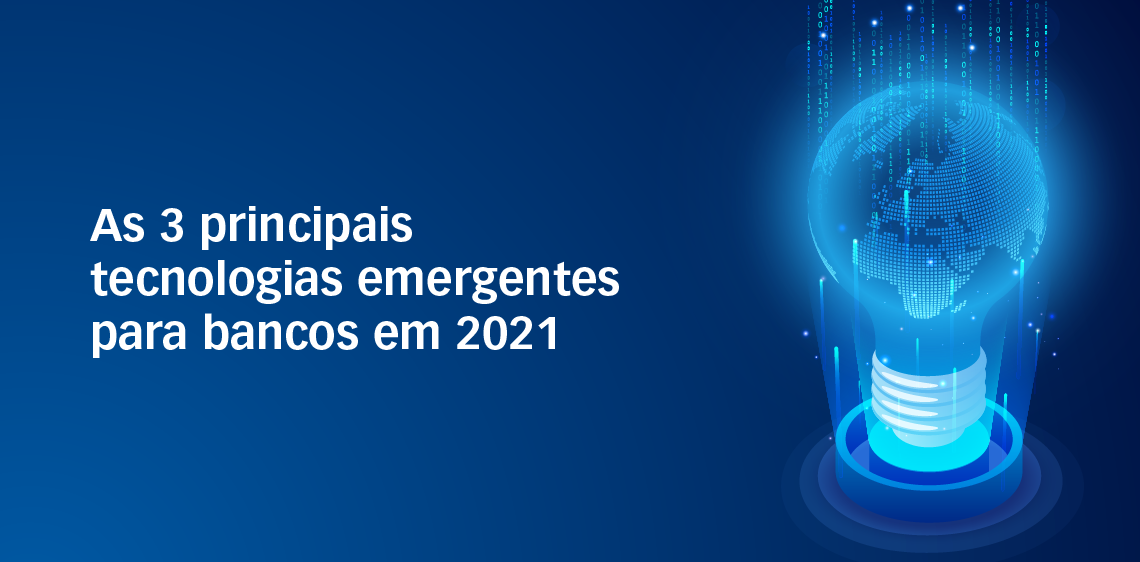 As 3 principais tecnologias emergentes para bancos em 2021