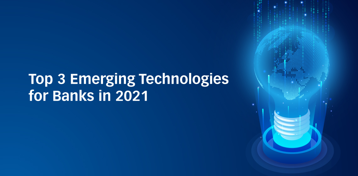Top 3 Emerging Technologies for Banks in 2021