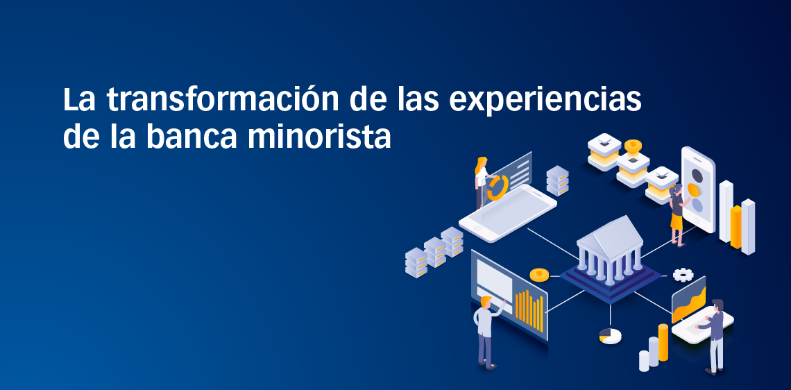 La transformación de las experiencias de la banca minorista