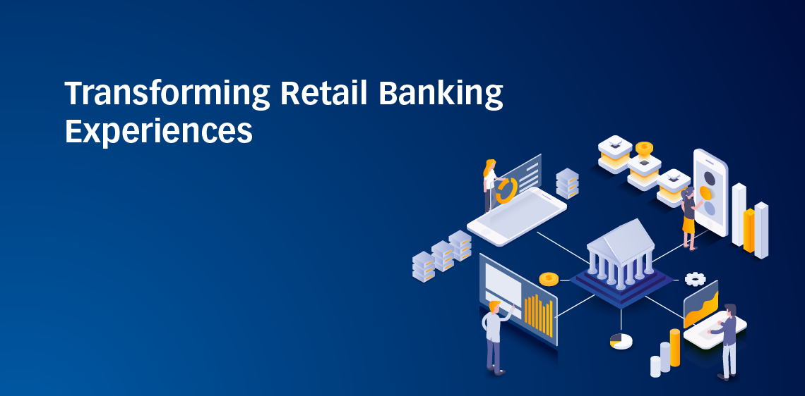 Transforming Retail Banking Experiences