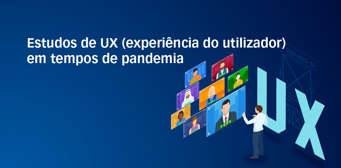Estudos de UX (experiência do utilizador) em tempos de pandemia