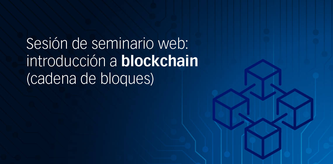 Sesión de seminario web: introducción a blockchain (cadena de bloques)